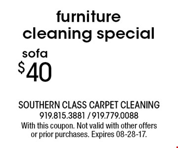 furniture cleaning special $40 sofa. With this coupon. Not valid with other offers or prior purchases. Expires 08-28-17.