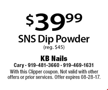 $39.99 SNS dip powder. (reg $45) With this Clipper coupon. Not valid with other offers or prior services. Offer expires 08-28-17.