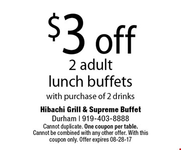 $3 off 2 adult  lunch buffets with purchase of 2 drinks. Cannot duplicate. One coupon per table. Cannot be combined with any other offer. With this coupon only. Offer expires 08-28-17