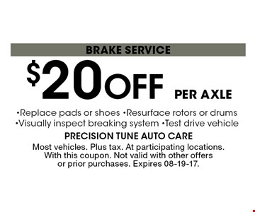 $20 Off per axle brakE service. Most vehicles. Plus tax. At participating locations. With this coupon. Not valid with other offers or prior purchases. Expires 08-19-17.