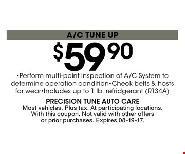 $59 .90a/c tune up. Most vehicles. Plus tax. At participating locations. With this coupon. Not valid with other offers or prior purchases. Expires 08-19-17.
