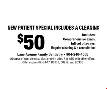 $50 NEW PATIENT SPECIAL Includes a Cleaning. Absence of gum disease. Must present offer. Not valid with other offers.Offer expires 09-04-17. D0150, D0219, and D0330