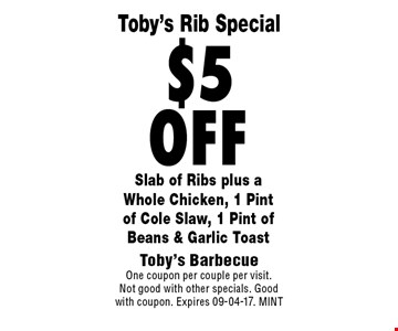 $5off Slab of Ribs plus aWhole Chicken, 1 Pintof Cole Slaw, 1 Pint of Beans & Garlic Toast. Toby's BarbecueOne coupon per couple per visit.Not good with other specials. Good with coupon. Expires 09-04-17. MINT