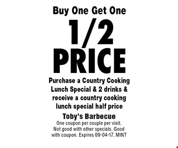 1/2 Price Purchase a Country Cooking Lunch Special & 2 drinks & receive a country cooking lunch special half price. Toby's BarbecueOne coupon per couple per visit.Not good with other specials. Good with coupon. Expires 09-04-17. MINT