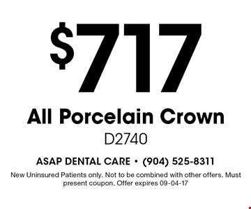 $717 All Porcelain Crown D2740. New Uninsured Patients only. Not to be combined with other offers. Must present coupon. Offer expires 09-04-17