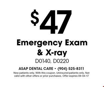 $47 Emergency Exam & X-ray D0140, D0220. New patients only. With this coupon. Uninsured patients only. Not valid with other offers or prior purchases. Offer expires 09-04-17
