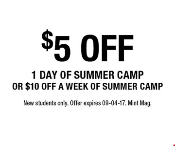 $5 off 1 day of summer camp or $10 off a week of summer camp. New students only. Offer expires 09-04-17. Mint Mag.