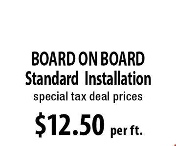 $12.50 per ft. Board On Board. *Must be OVER 100 FT. Not to be combined with any other discounts. 09-04-17