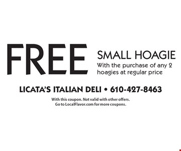 Free small hoagie With the purchase of any 2 hoagies at regular price. With this coupon. Not valid with other offers. Go to LocalFlavor.com for more coupons.