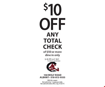 $10 off any total check of $50 or more dine in only. With this coupon. Not valid at bar. 1 coupon per table. Not valid with other offers. Exp. 10-20-17.