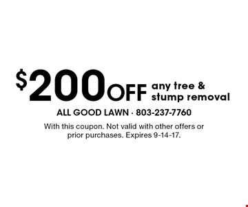 $200 Off any tree & stump removal. With this coupon. Not valid with other offers or prior purchases. Expires 9-14-17.