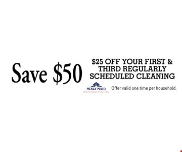 Save $50 $25 off your first & third regularly scheduled cleaning. Offer valid one time per household.