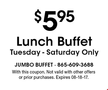 $5.95 Lunch BuffetTuesday - Saturday Only. With this coupon. Not valid with other offers or prior purchases. Expires 08-18-17.