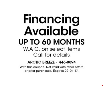 Financing Available up to 60 Months W.A.C. on select items Call for details. With this coupon. Not valid with other offers or prior purchases. Expires 09-04-17.