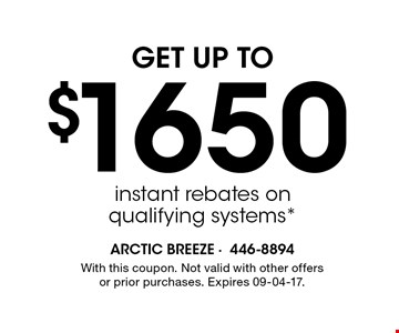$1650 instant rebates on qualifying systems*. With this coupon. Not valid with other offers or prior purchases. Expires 09-04-17.
