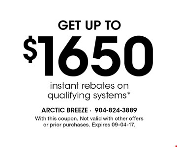 $1650 instant rebates onqualifying systems*. With this coupon. Not valid with other offers or prior purchases. Expires 09-04-17.