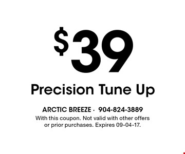 $39 Precision Tune Up. With this coupon. Not valid with other offers or prior purchases. Expires 09-04-17.