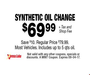 $69 .99 + Tax and Shop Fee Synthetic OIL CHANGE  Save $10. Regular Price $79.99.  Most Vehicles. Includes up to 5 qts oil.. Not valid with any other coupons, specials or discounts. A MINT Coupon. Expires 09-04-17.