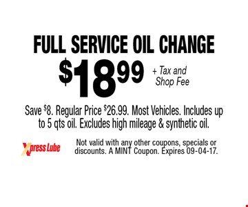 $18 .99 + Tax and Shop Fee Full Service Oil Change Save $8. Regular Price $26.99. Most Vehicles. Includes up to 5 qts oil. Excludes high mileage & synthetic oil.. Not valid with any other coupons, specials or discounts. A MINT Coupon. Expires 09-04-17.