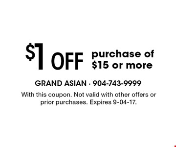 $1 Off purchase of $15 or more. With this coupon. Not valid with other offers or prior purchases. Expires 9-04-17.