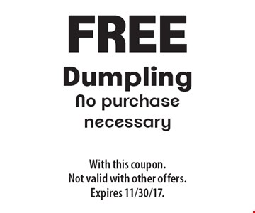 Free Dumpling No purchase necessary. With this coupon. Not valid with other offers. Expires 11/30/17.
