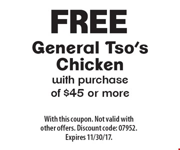 Free General Tso's Chicken with purchase of $45 or more. With this coupon. Not valid with other offers. Discount code: 07952. Expires 11/30/17.