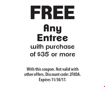 Free Any Entree with purchase of $35 or more. With this coupon. Not valid with other offers. Discount code: 2F8DA. Expires 11/30/17.