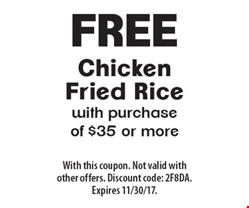 Free Chicken Fried Rice with purchase of $35 or more. With this coupon. Not valid with other offers. Discount code: 2F8DA. Expires 11/30/17.