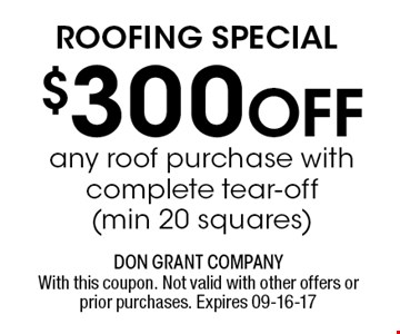 $300 Off ROOFING SPECIAL. With this coupon. Not valid with other offers or prior purchases. Expires 09-16-17