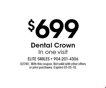 $699 Dental Crown In one visit. D2740 . With this coupon. Not valid with other offers or prior purchases. Expires 03-05-18.
