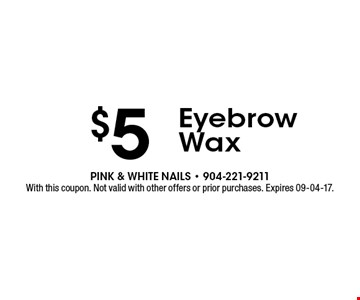 $5 Eyebrow Wax. With this coupon. Not valid with other offers or prior purchases. Expires 09-04-17.