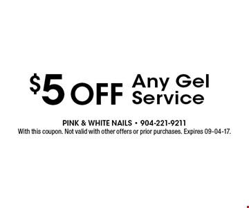 $5 off Any Gel Service. With this coupon. Not valid with other offers or prior purchases. Expires 09-04-17.