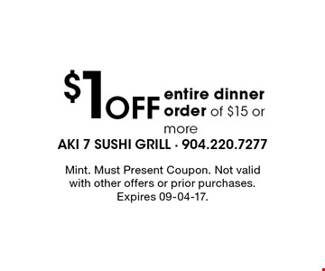 $1 Off entire dinner order of $15 or more. Mint. Must Present Coupon. Not valid with other offers or prior purchases. Expires 09-04-17.