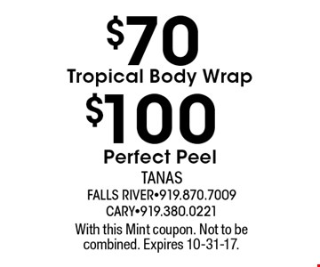 $70$100Tropical Body WrapPerfect Peel . With this Mint coupon. Not to be combined. Expires 10-31-17.