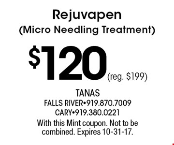 Rejuvapen (Micro Needling Treatment)$120 (reg. $199). With this Mint coupon. Not to be combined. Expires 10-31-17.