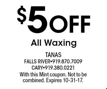 $5 Off All Waxing. With this Mint coupon. Not to be combined. Expires 10-31-17.