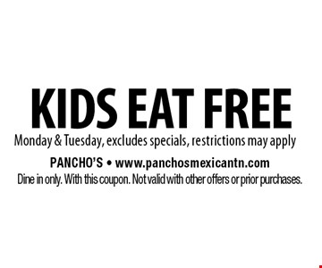 kids eat free Monday & Tuesday, excludes specials, restrictions may apply. Pancho's - www.panchosmexicantn.comDine in only. With this coupon. Not valid with other offers or prior purchases.