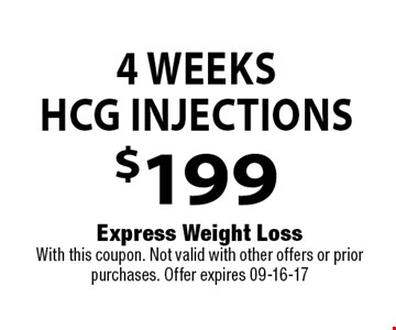 4 WeeksHCG Injections$199 . Express Weight LossWith this coupon. Not valid with other offers or prior purchases. Offer expires 09-16-17