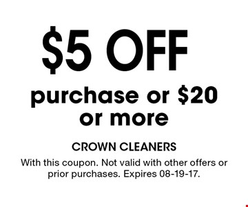$5 off purchase or $20or more. With this coupon. Not valid with other offers or prior purchases. Expires 08-19-17.