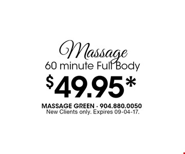 $49.95* Massage60 minute Full Body. New Clients only. Expires 09-04-17.