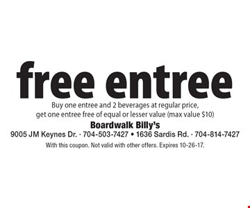 Buy one entree and 2 beverages at regular price, get one entree free of equal or lesser value (max value $10). With this coupon. Not valid with other offers. Expires 10-26-17.