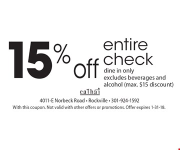 15% off entire check dine in only excludes beverages and alcohol (max. $15 discount). With this coupon. Not valid with other offers or promotions. Offer expires 1-31-18.