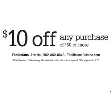 $10 off any purchase of $50 or more. With this coupon. Dine in only. Not valid with other discount or special. Offer expires 9/15/17.