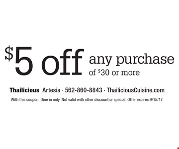 $5 off any purchase of $30 or more. With this coupon. Dine in only. Not valid with other discount or special. Offer expires 9/15/17.