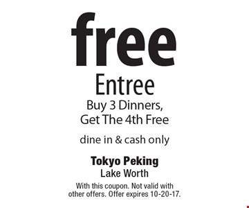 free Entree Buy 3 Dinners, Get The 4th Free dine in & cash only. With this coupon. Not valid with other offers. Offer expires 10-20-17.