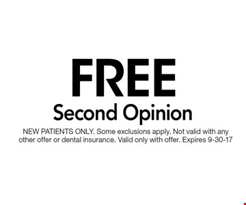 Free Second Opinion. NEW PATIENTS ONLY. Some exclusions apply. Not valid with any other offer or dental insurance. Valid only with offer. Expires 9-30-17