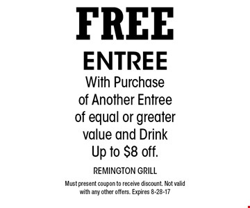 Free Entree With Purchase of Another Entree of equal or greater value and DrinkUp to $8 off. Must present coupon to receive discount. Not valid with any other offers. Expires 8-28-17