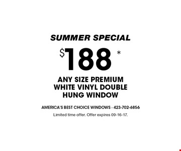 $188 * ANY SIZE PREMIUM WHITE VINYL DOUBLE HUNG WINDOW. Limited time offer. Offer expires 09-16-17.