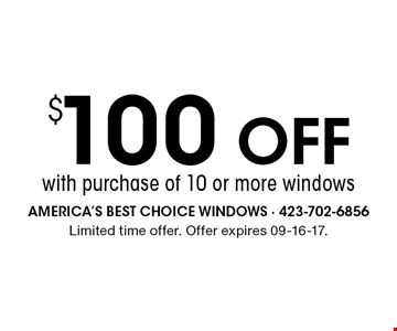 $100 OFF with purchase of 10 or more windows. Limited time offer. Offer expires 09-16-17.