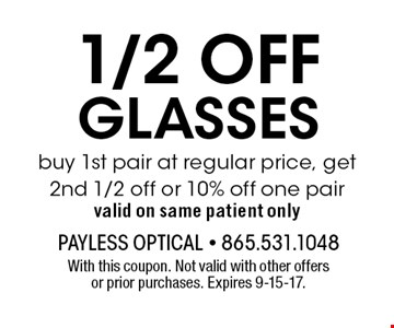 1/2 OFFGLASSES buy 1st pair at regular price, get 2nd 1/2 off or 10% off one pairvalid on same patient only. With this coupon. Not valid with other offers or prior purchases. Expires 9-15-17.